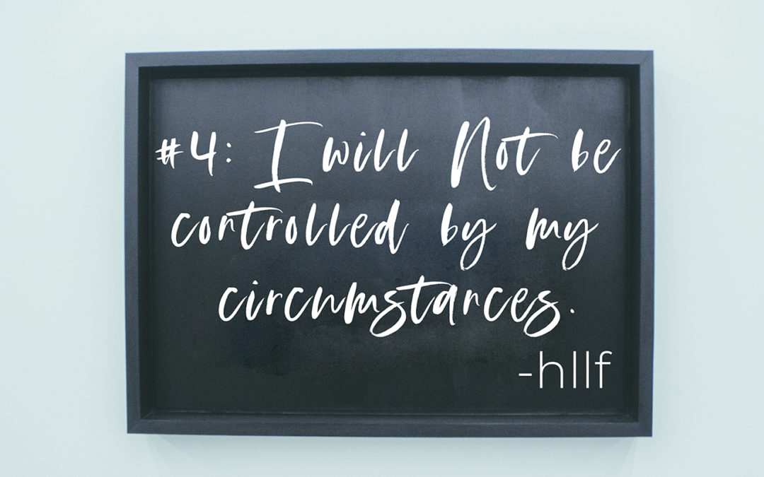 I Will Not Be Controlled By My Circumstances