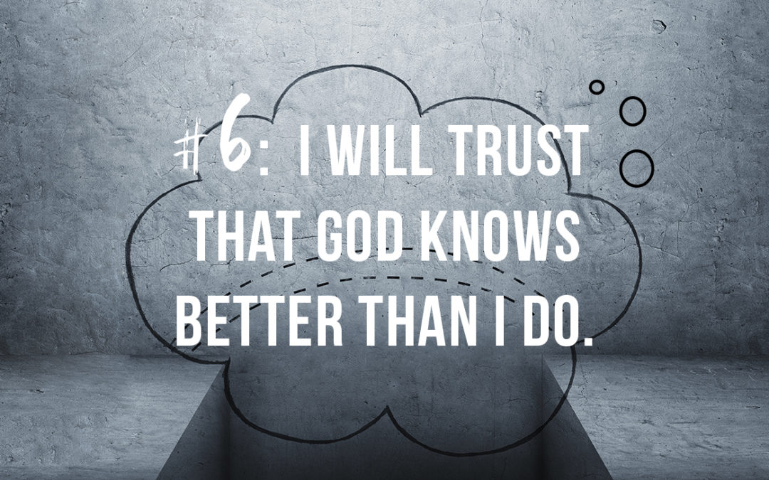 I Will Trust That God Knows Better Than I Do